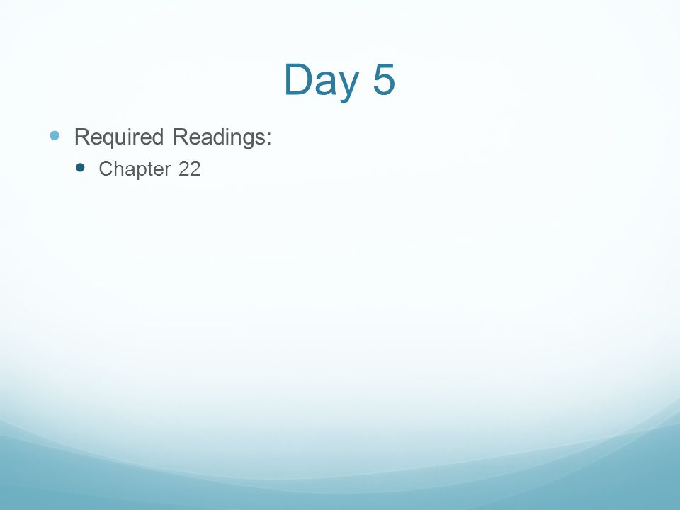 Day 5 Required Readings: Chapter 22