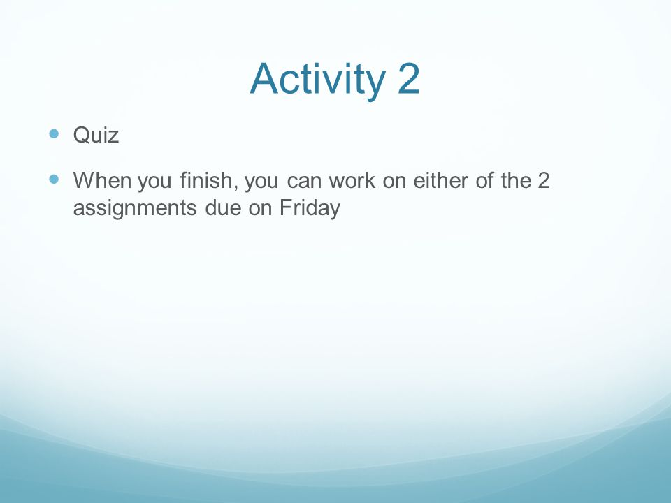 Activity 2 Quiz When you finish, you can work on either of the 2 assignments due on Friday