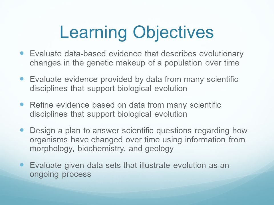Learning Objectives Evaluate data-based evidence that describes evolutionary changes in the genetic makeup of a population over time.