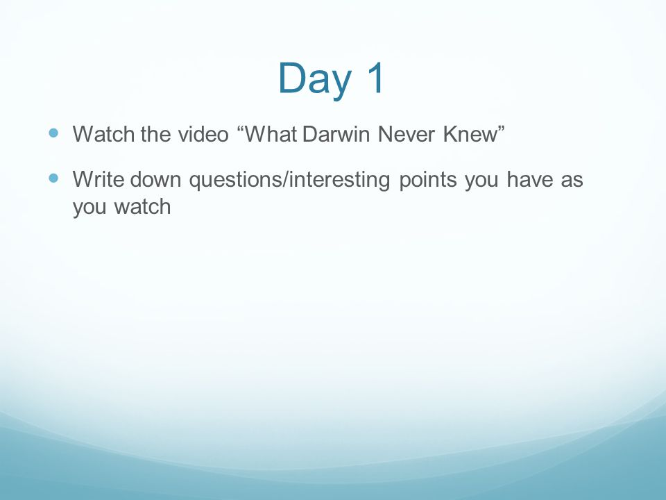 Day 1 Watch the video What Darwin Never Knew