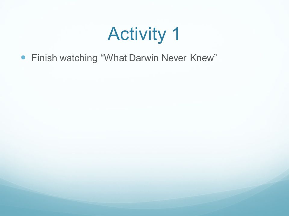 Activity 1 Finish watching What Darwin Never Knew
