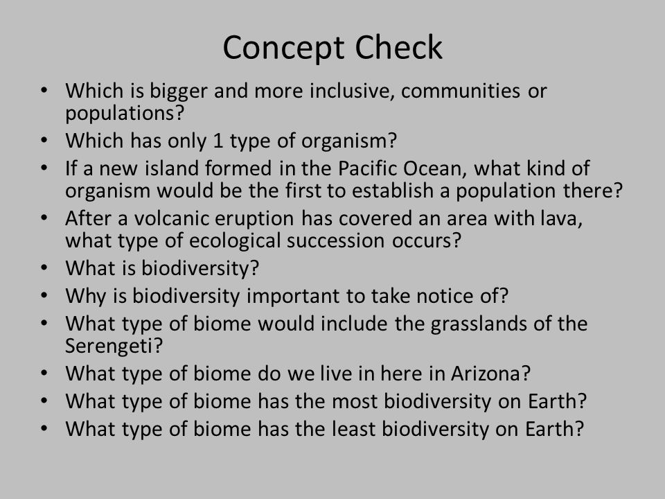 Concept Check Which is bigger and more inclusive, communities or populations Which has only 1 type of organism