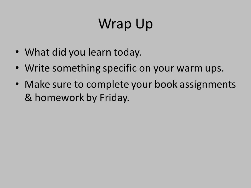 Wrap Up What did you learn today.