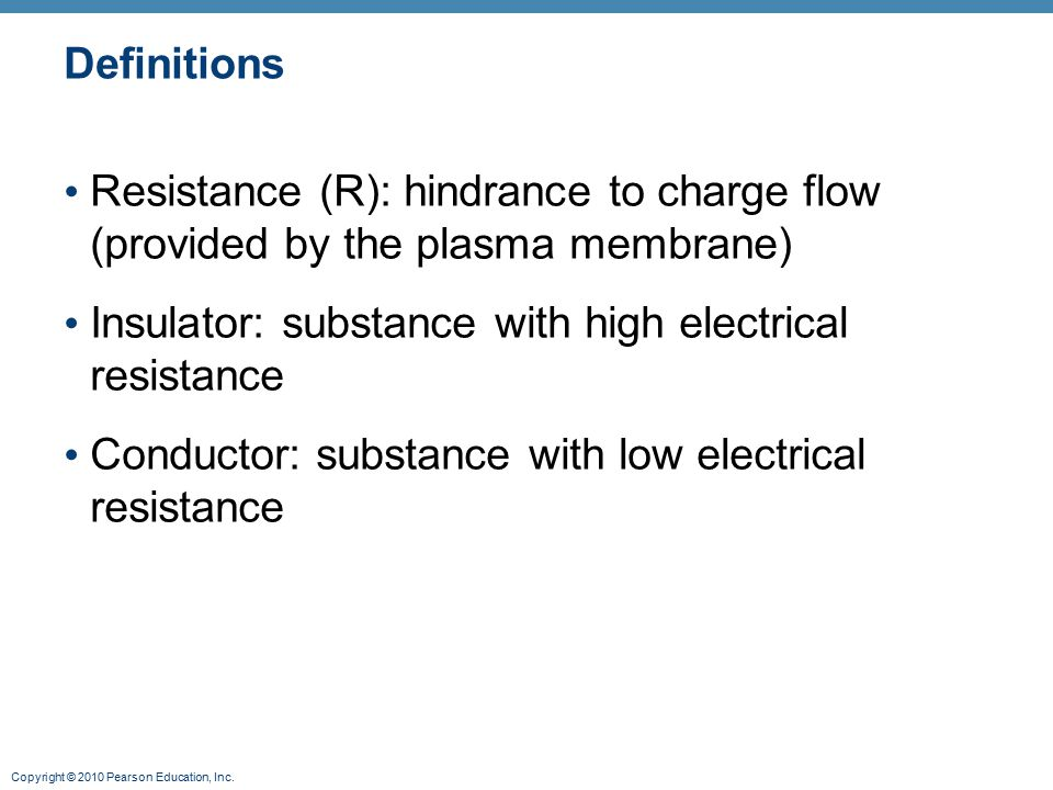 Definitions Resistance (R): hindrance to charge flow (provided by the plasma membrane) Insulator: substance with high electrical resistance.