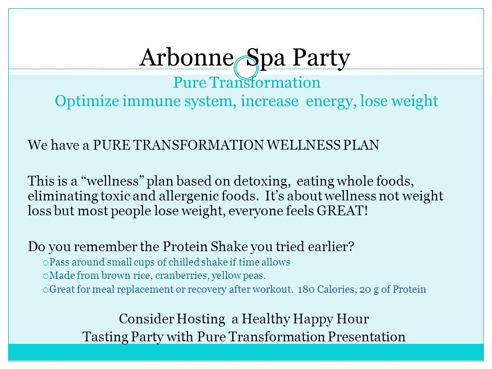 Arbonne Spa Party Pure Transformation Optimize immune system, increase energy, lose weight. We have a PURE TRANSFORMATION WELLNESS PLAN.