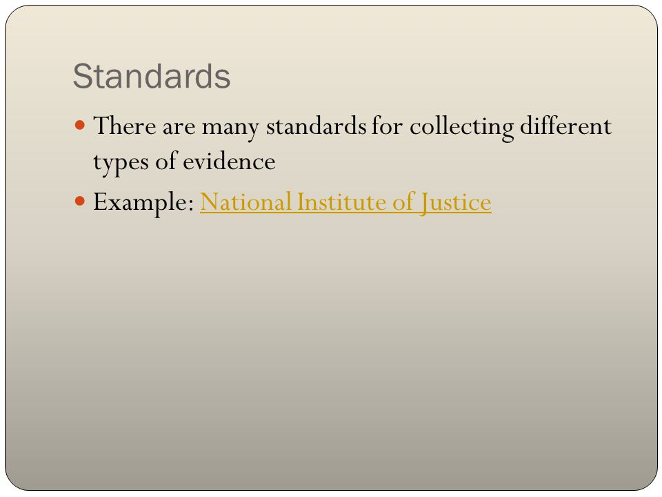 Standards There are many standards for collecting different types of evidence.