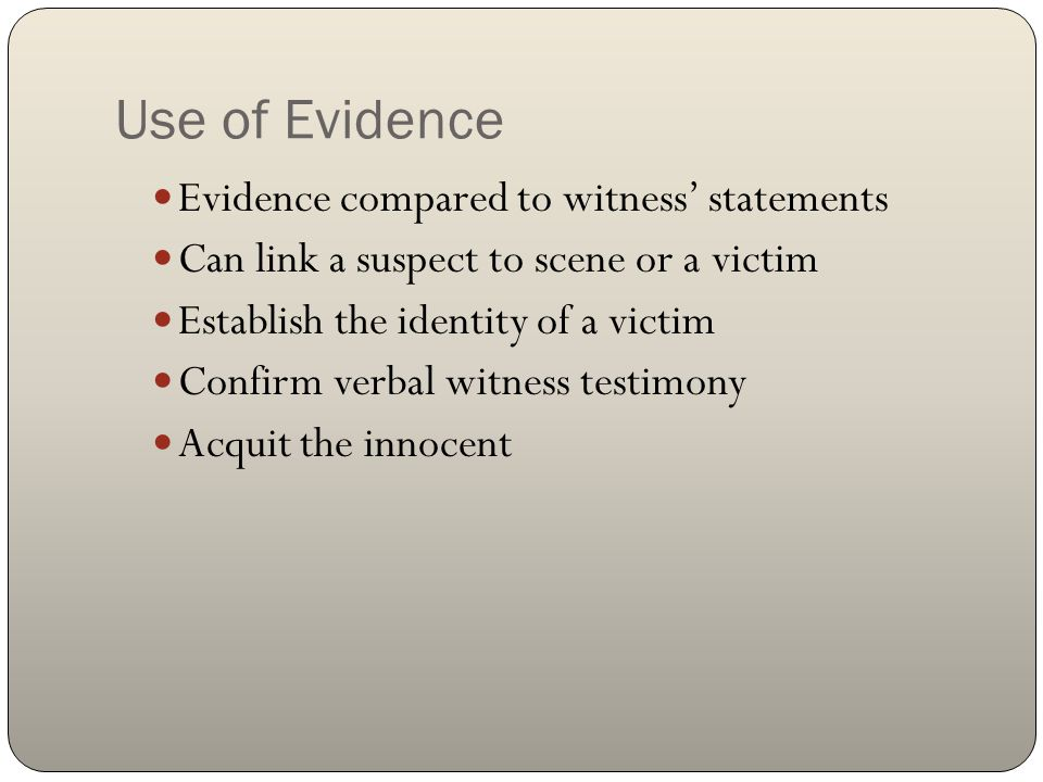 Use of Evidence Evidence compared to witness' statements