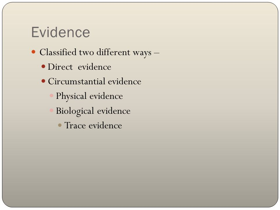 Evidence Classified two different ways – Direct evidence