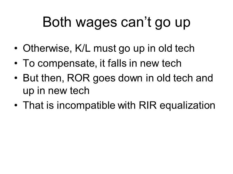 Both wages can't go up Otherwise, K/L must go up in old tech