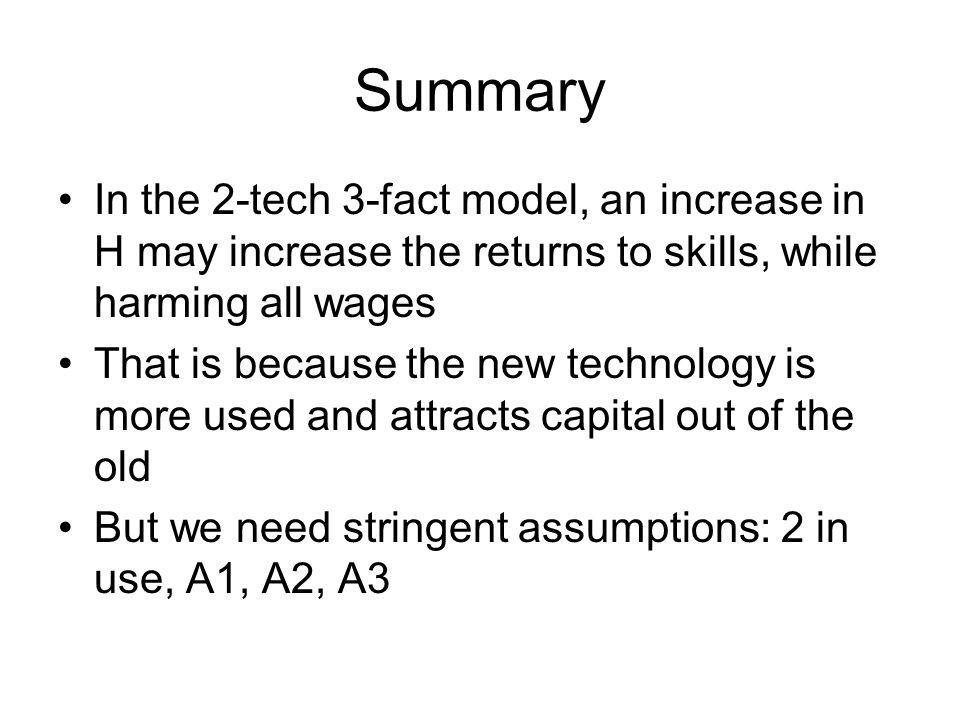 Summary In the 2-tech 3-fact model, an increase in H may increase the returns to skills, while harming all wages.