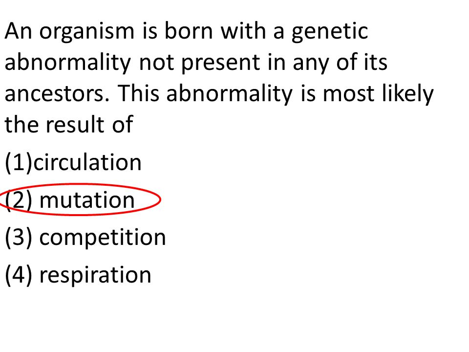 An organism is born with a genetic abnormality not present in any of its ancestors. This abnormality is most likely the result of