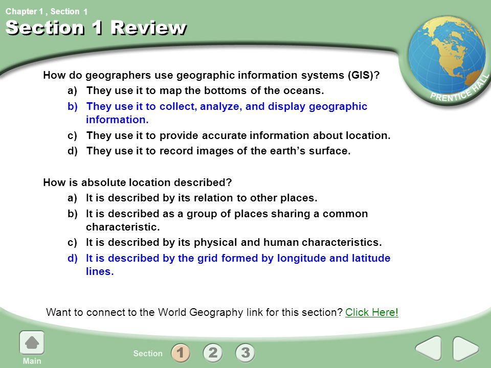 1 Section 1 Review. How do geographers use geographic information systems (GIS) a) They use it to map the bottoms of the oceans.