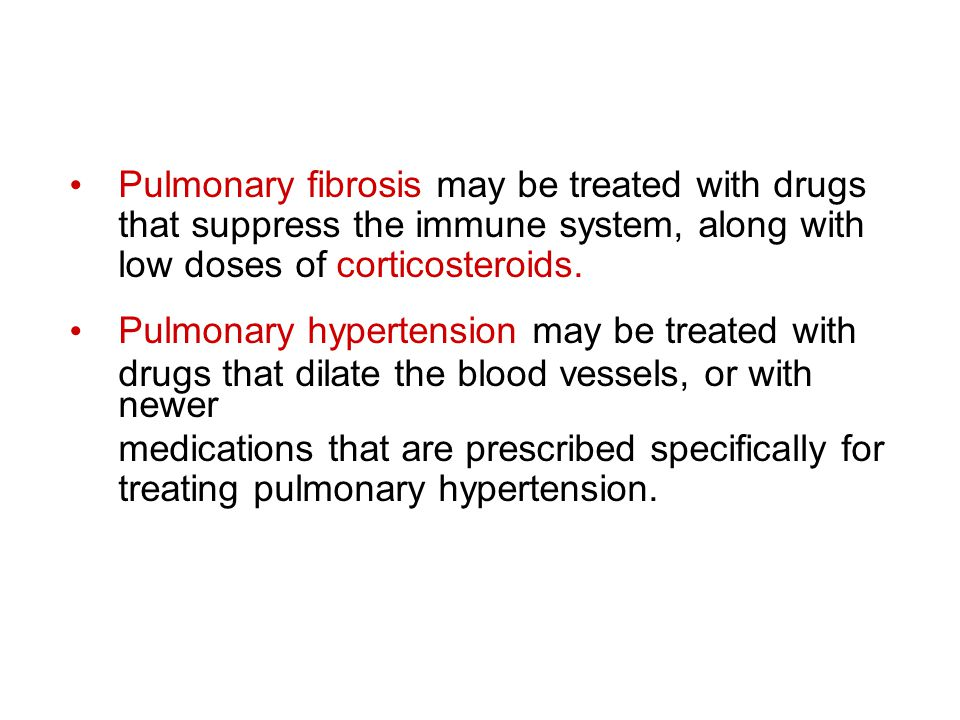 Pulmonary fibrosis may be treated with drugs that suppress the immune system, along with low doses of corticosteroids.