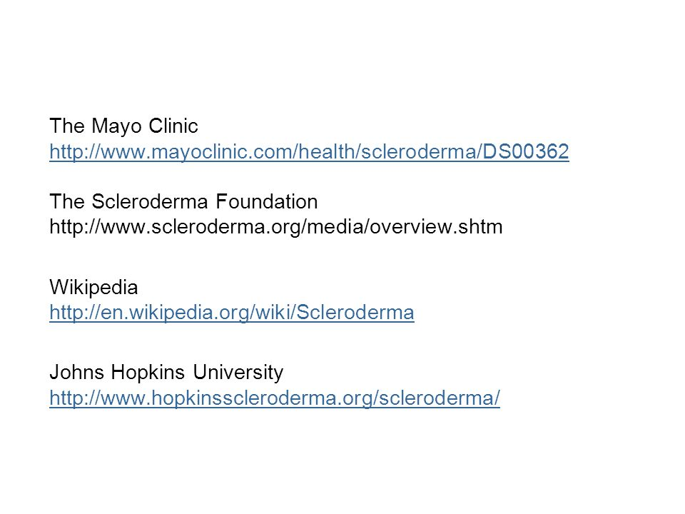 The Mayo Clinic http://www.mayoclinic.com/health/scleroderma/DS00362. The Scleroderma Foundation. http://www.scleroderma.org/media/overview.shtm.