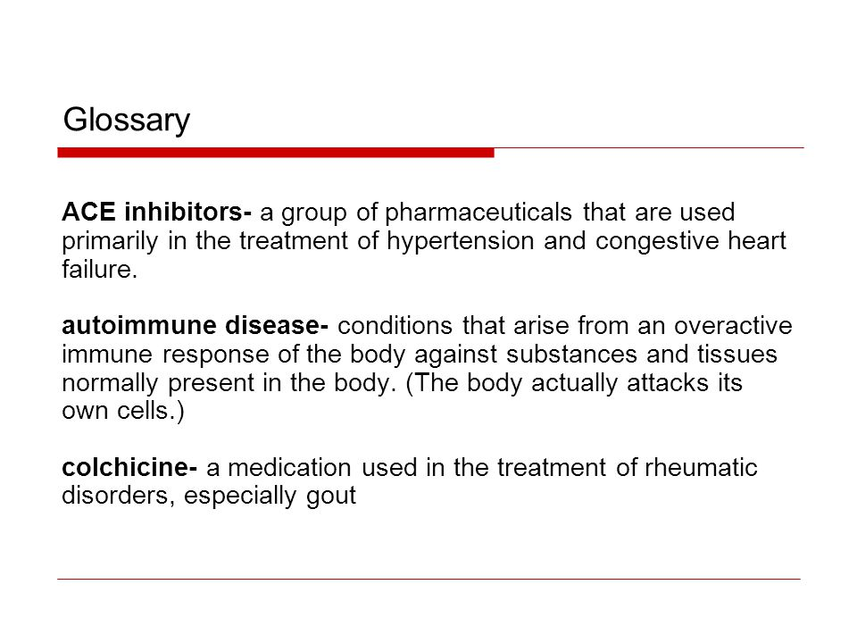 Glossary ACE inhibitors- a group of pharmaceuticals that are used