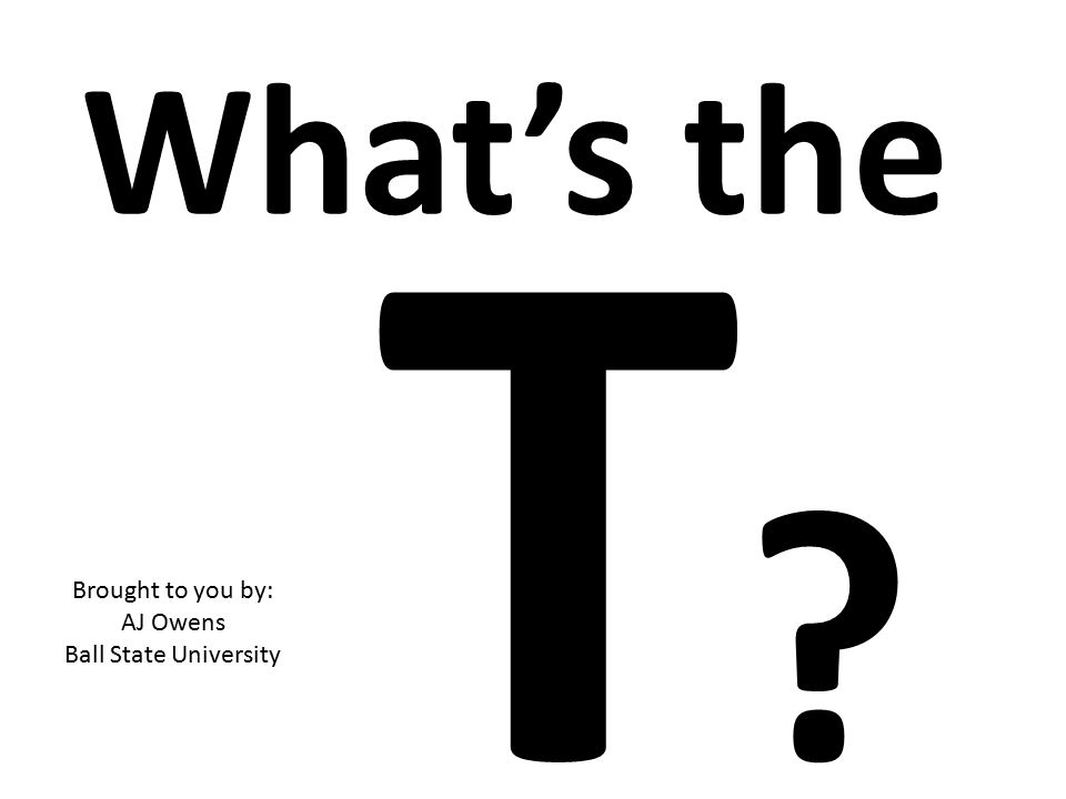 What's the T Brought to you by: AJ Owens Ball State University