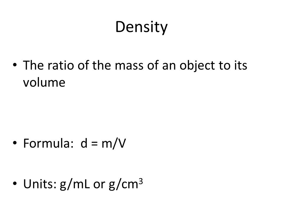 Density The ratio of the mass of an object to its volume