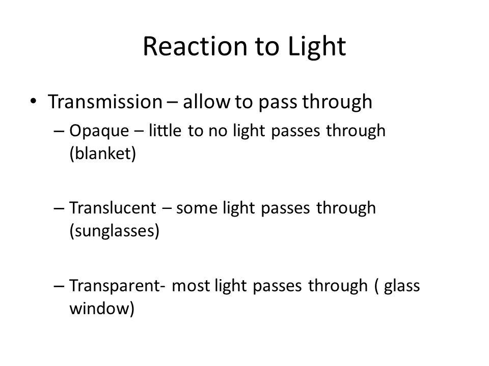Reaction to Light Transmission – allow to pass through