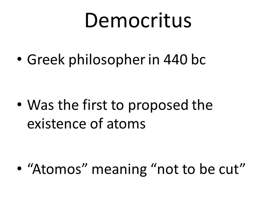 Democritus Greek philosopher in 440 bc