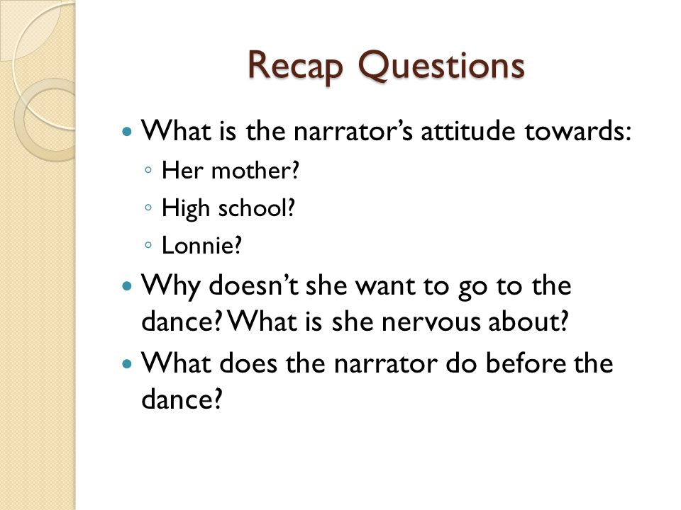 Recap Questions What is the narrator's attitude towards: