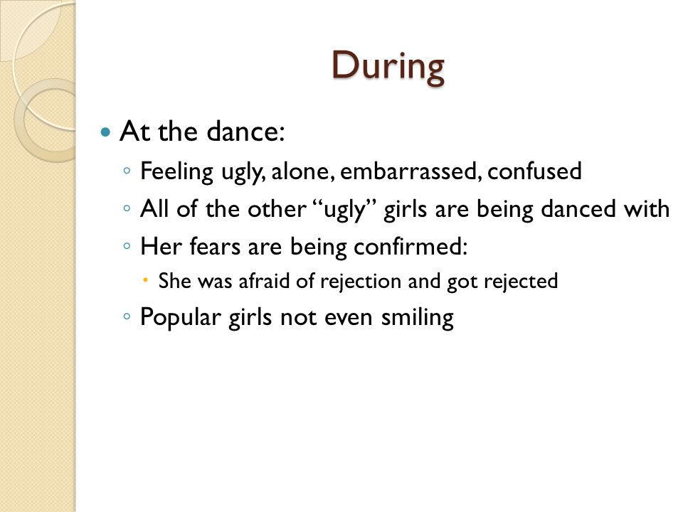 During At the dance: Feeling ugly, alone, embarrassed, confused