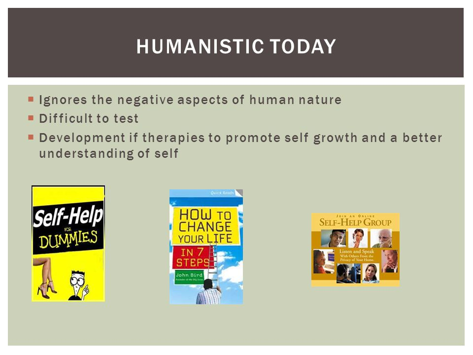 Humanistic today Ignores the negative aspects of human nature