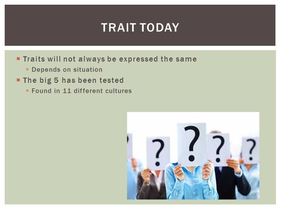 Trait today Traits will not always be expressed the same