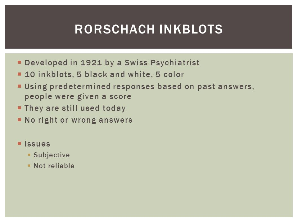 Rorschach inkblots Developed in 1921 by a Swiss Psychiatrist