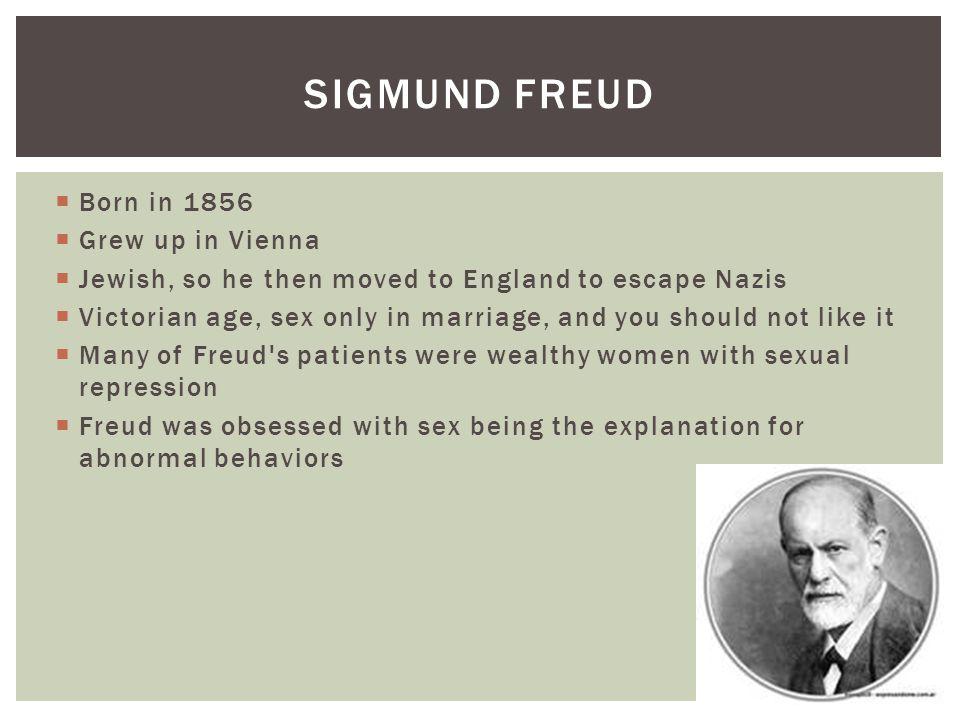 Sigmund Freud Born in 1856 Grew up in Vienna