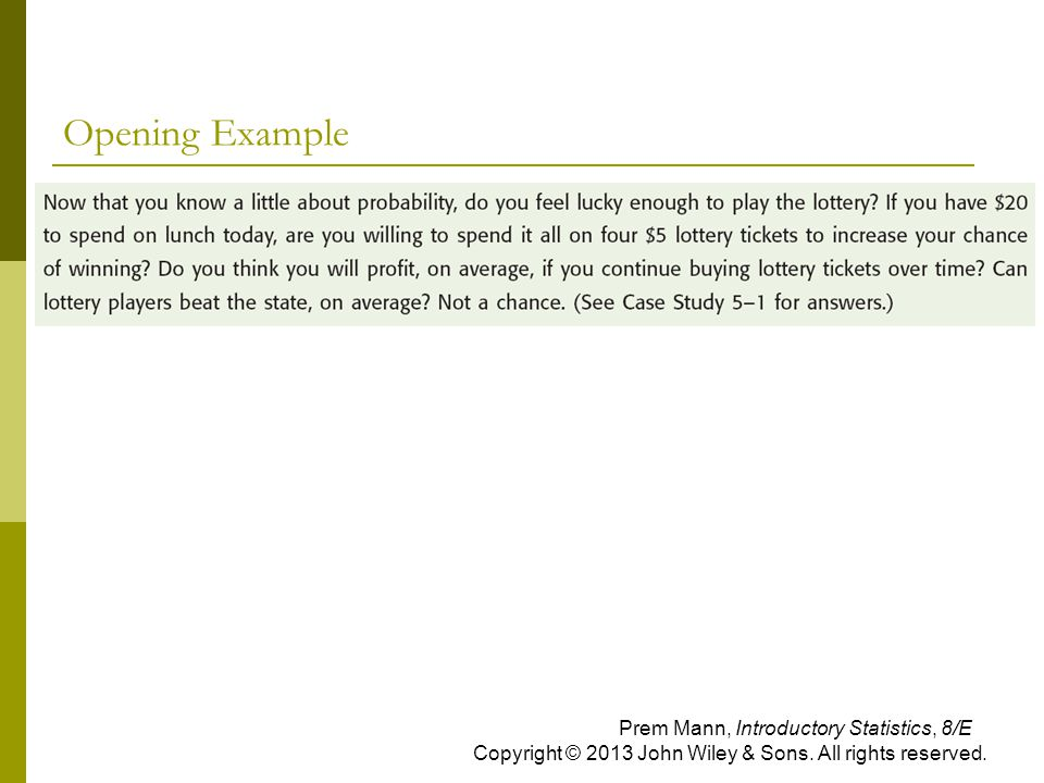 Opening Example Prem Mann, Introductory Statistics, 8/E Copyright © 2013 John Wiley & Sons.