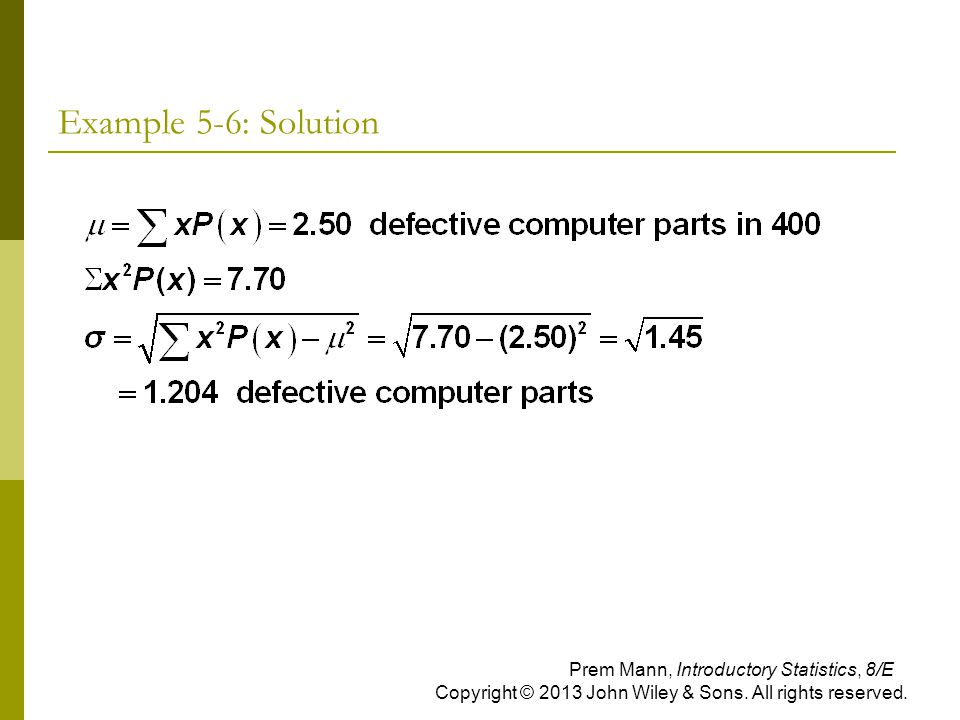 Example 5-6: Solution Prem Mann, Introductory Statistics, 8/E Copyright © 2013 John Wiley & Sons.