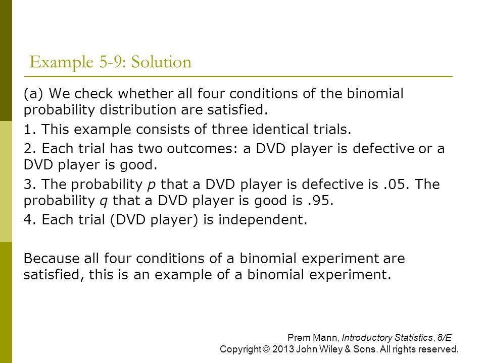 Example 5-9: Solution (a) We check whether all four conditions of the binomial probability distribution are satisfied.