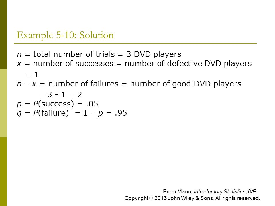 Example 5-10: Solution n = total number of trials = 3 DVD players x = number of successes = number of defective DVD players.