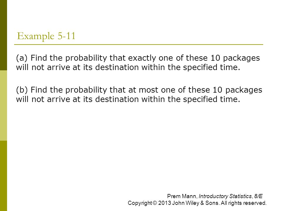 Example 5-11 (a) Find the probability that exactly one of these 10 packages will not arrive at its destination within the specified time.