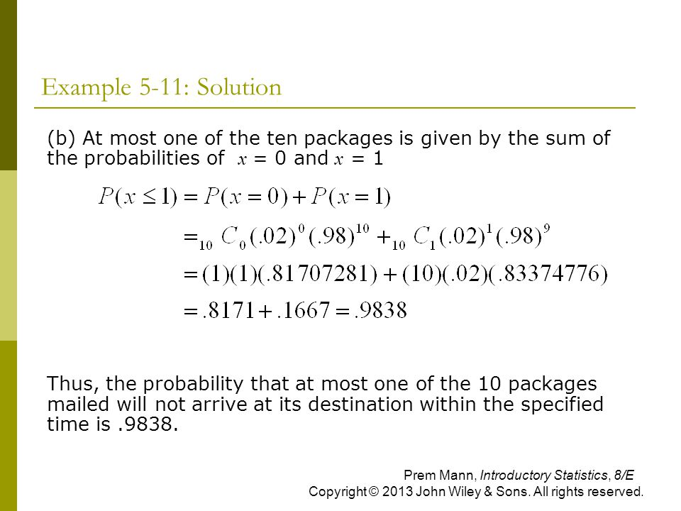 Example 5-11: Solution (b) At most one of the ten packages is given by the sum of the probabilities of x = 0 and x = 1.