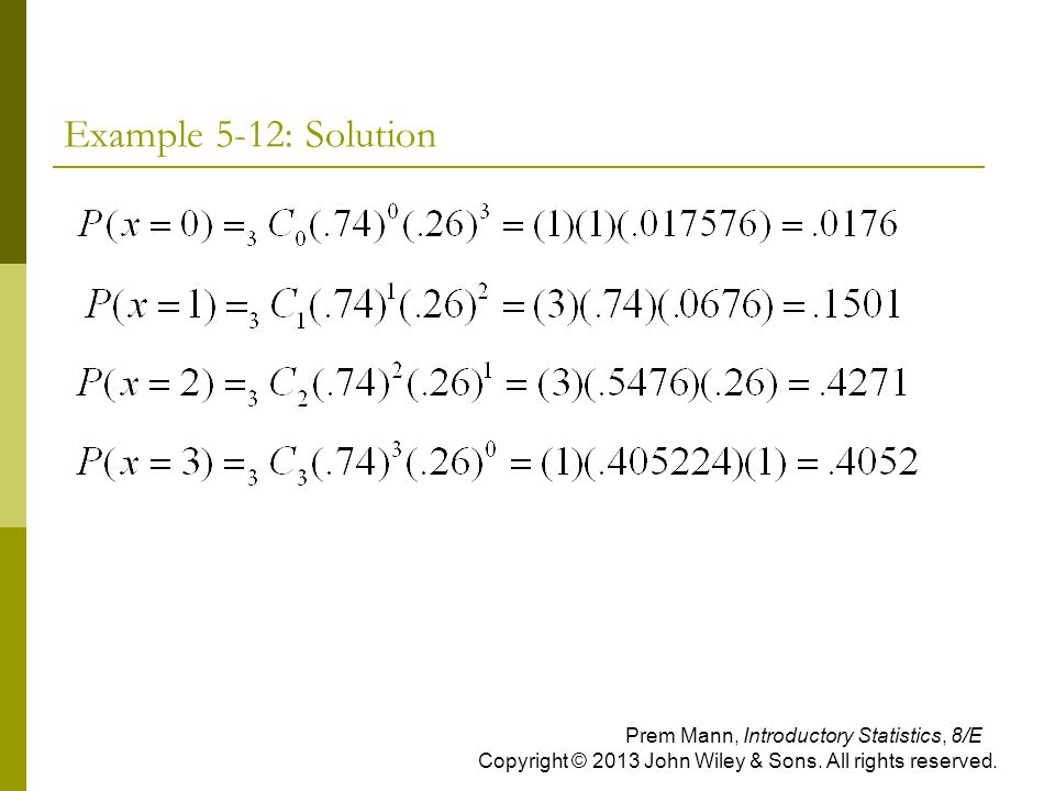 Example 5-12: Solution Prem Mann, Introductory Statistics, 8/E Copyright © 2013 John Wiley & Sons.