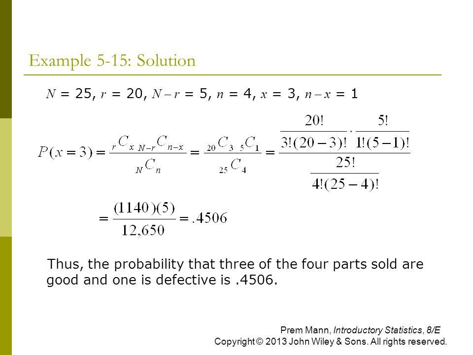 Example 5-15: Solution N = 25, r = 20, N – r = 5, n = 4, x = 3, n – x = 1.