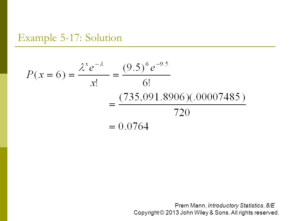 Example 5-17: Solution Prem Mann, Introductory Statistics, 8/E Copyright © 2013 John Wiley & Sons.