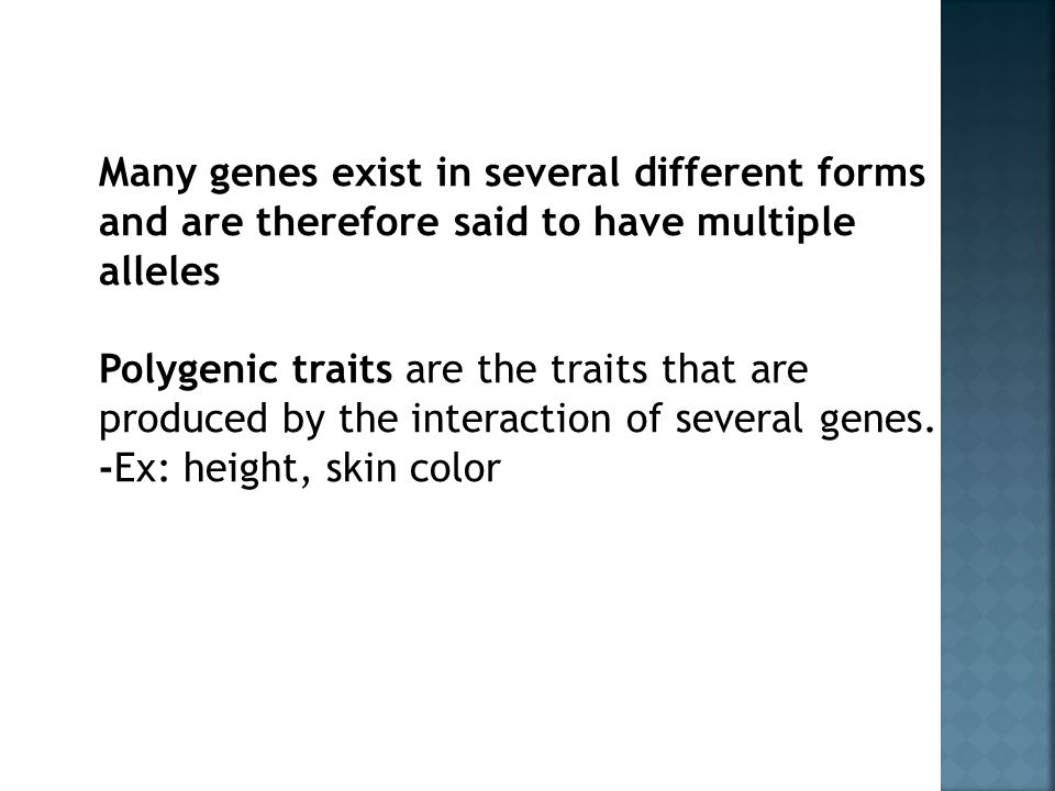 Many genes exist in several different forms and are therefore said to have multiple alleles