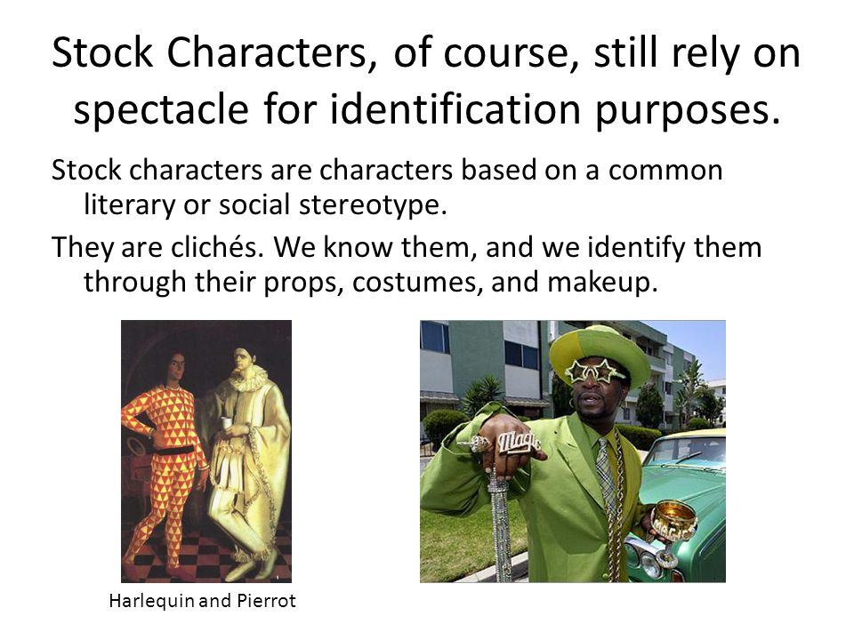 Stock Characters, of course, still rely on spectacle for identification purposes.