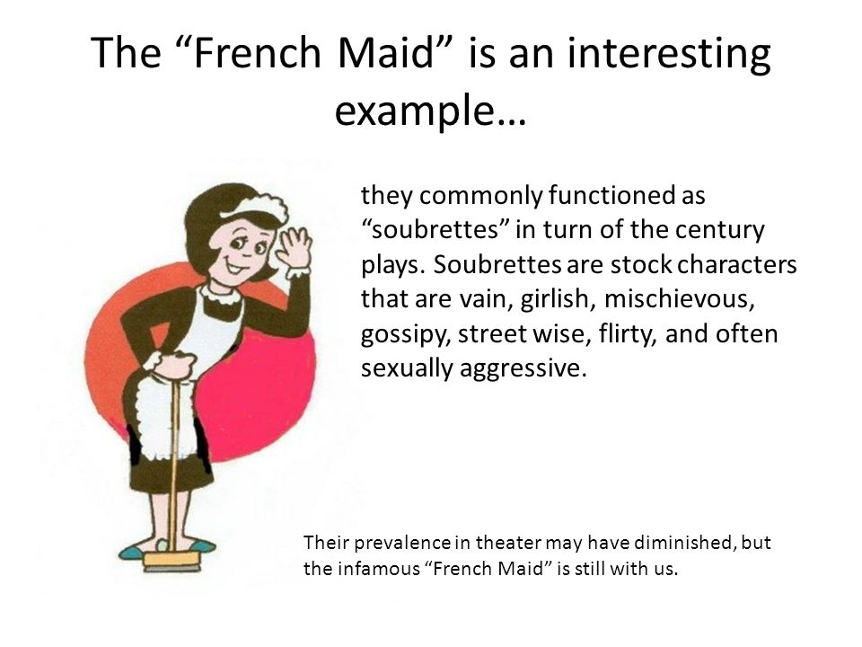 The French Maid is an interesting example…