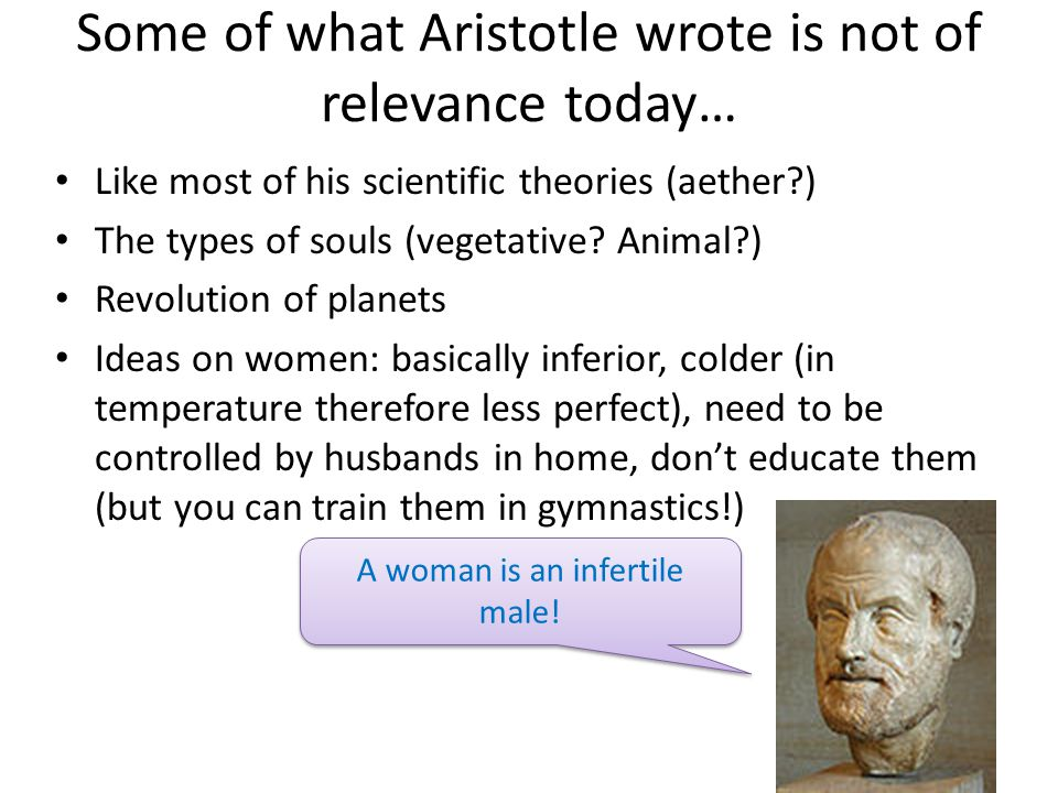 Some of what Aristotle wrote is not of relevance today…