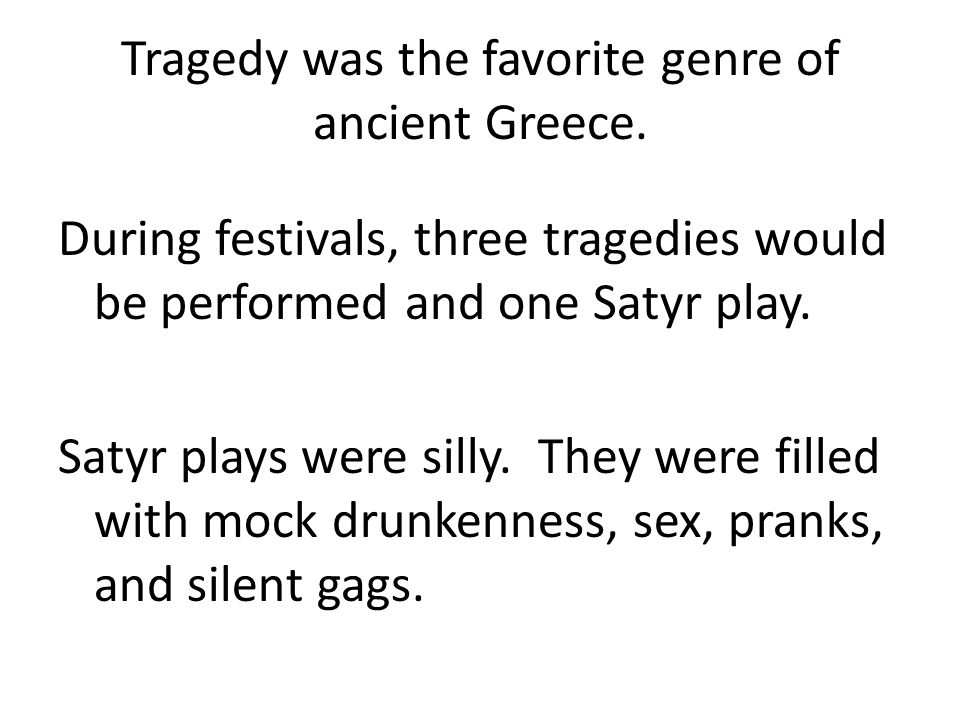 Tragedy was the favorite genre of ancient Greece.