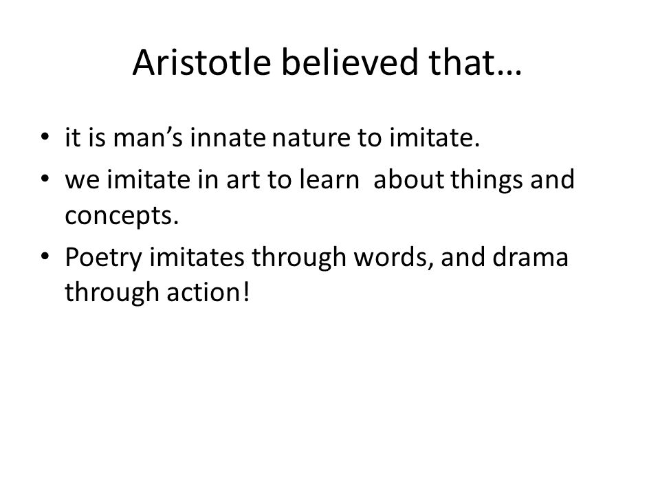 Aristotle believed that…