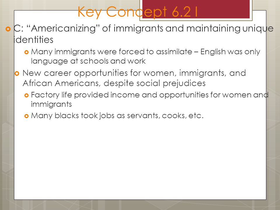 Key Concept 6.2 I C: Americanizing of immigrants and maintaining unique identities.