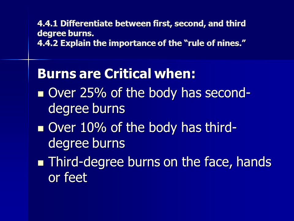 Burns are Critical when: Over 25% of the body has second-degree burns