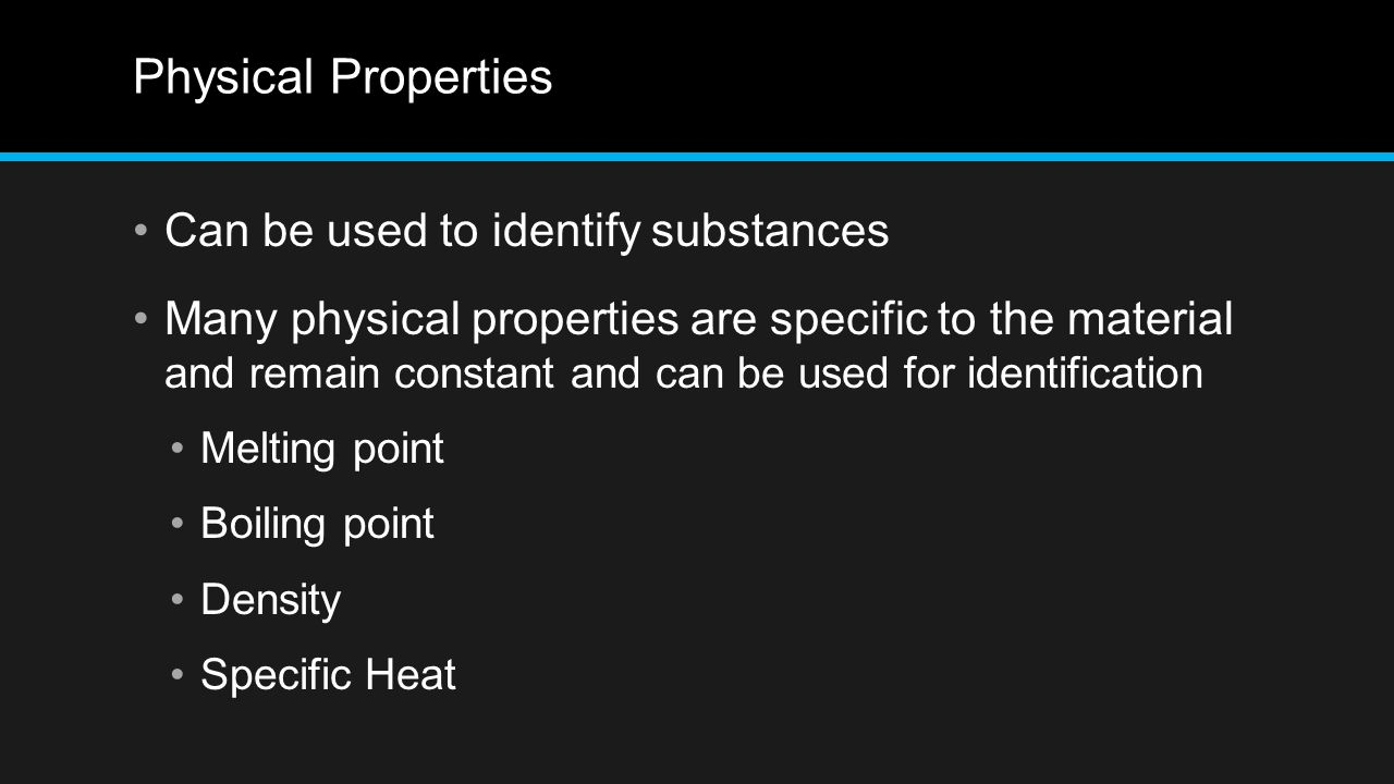 Physical Properties Can be used to identify substances