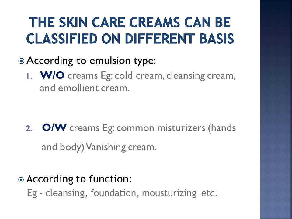 the skin care creams can be classified on different basis