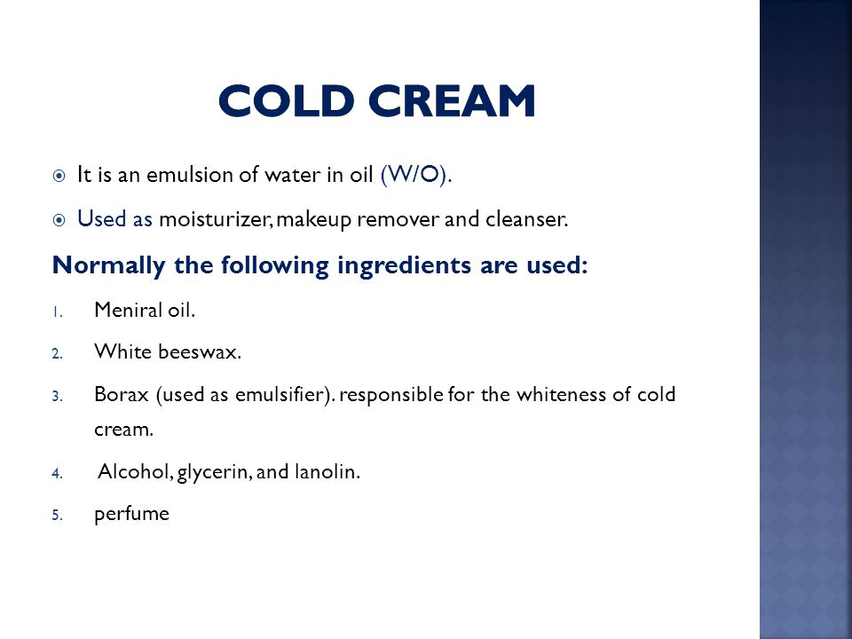 Cold Cream Normally the following ingredients are used: