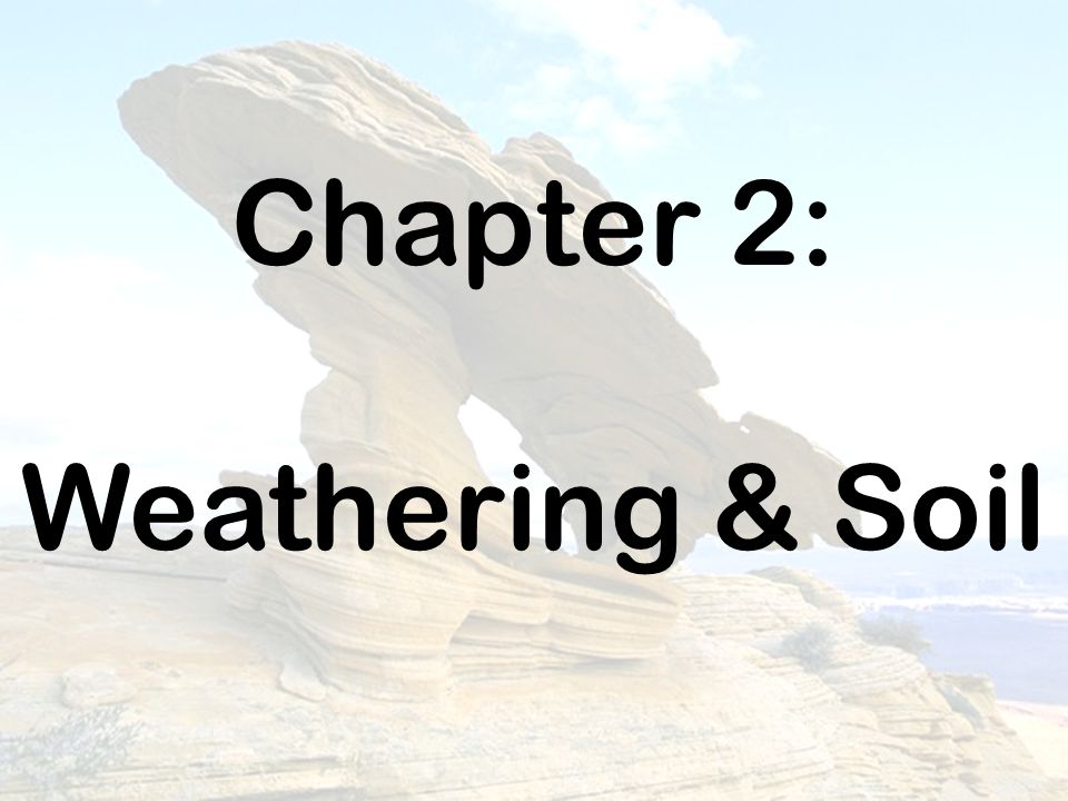 Chapter 2: Weathering & Soil